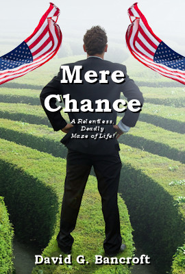 Mere Chance: A Relentless, Deadly, Maze of Life by David G. Bancroft