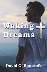 Waking Dreams ... heartfelt poems of faith, life, and love by David G. Bancroft
