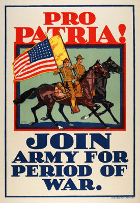"Pro Patria! Join Army for Period of War. Artisit: H. Devitt Welsh. United States Army Recruiting,1917... This United States Army recruiting poster encouraged young men to enlist by illustrating the great Army tradition of the horse soldier. It also used the inspirational line ""Pro Patria,"" borrowed from the Roman lyrical poet Horace, the phrase meaning ""for your country."""
